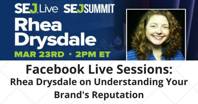 SEJ Live: Rhea Drysdale on Understanding Your Brand's Reputation