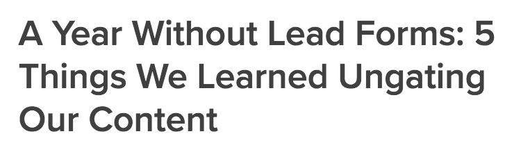 Sample polarizing headline: 'A Year Without Lead Forms 5 Things We Learned Ungating Our Content Drift""