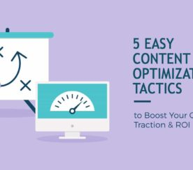 5 Easy Content Optimization Tactics to Boost Your Traction & ROI