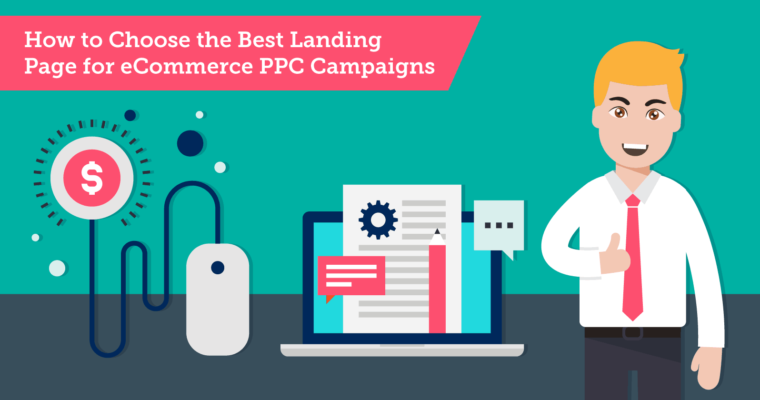 How to Choose the Best Landing Page for E-commerce PPC Campaigns
