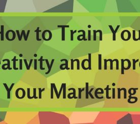 How to Train Your Creativity & Improve Your Marketing