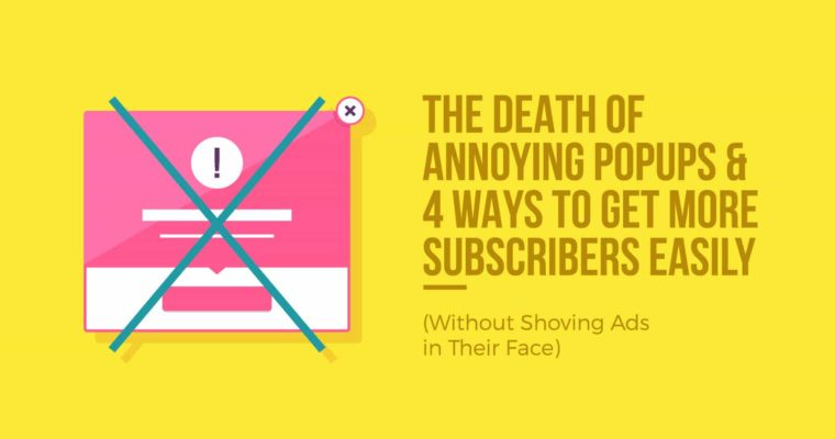4 Easy Ways to Get More Subscribers (Without Using Annoying Popup Boxes)