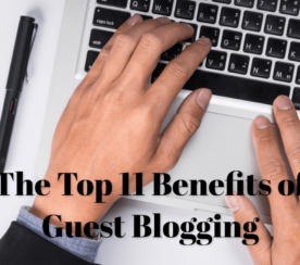The Top 11 Benefits of Guest Blogging