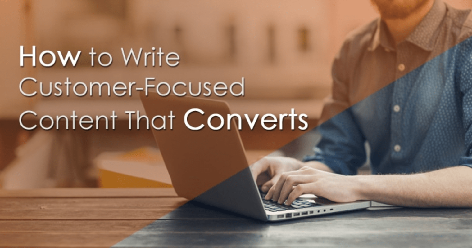 How to Write Customer-Focused Content That Converts