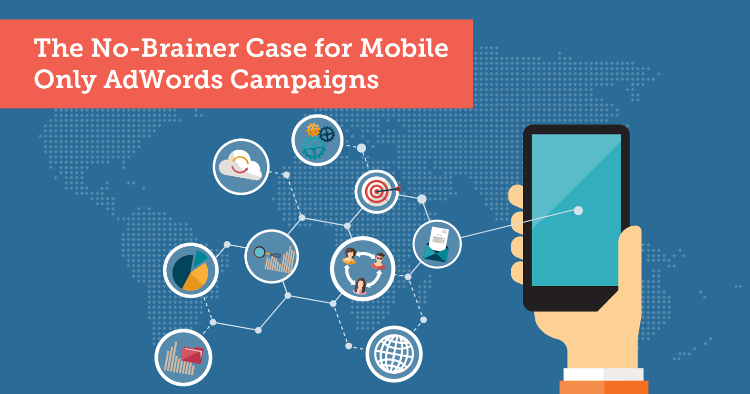 The No-Brainer Case for Mobile-Only AdWords Campaigns