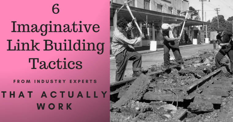 6 Imaginative Link Building Tactics from Industry Experts That Really Work