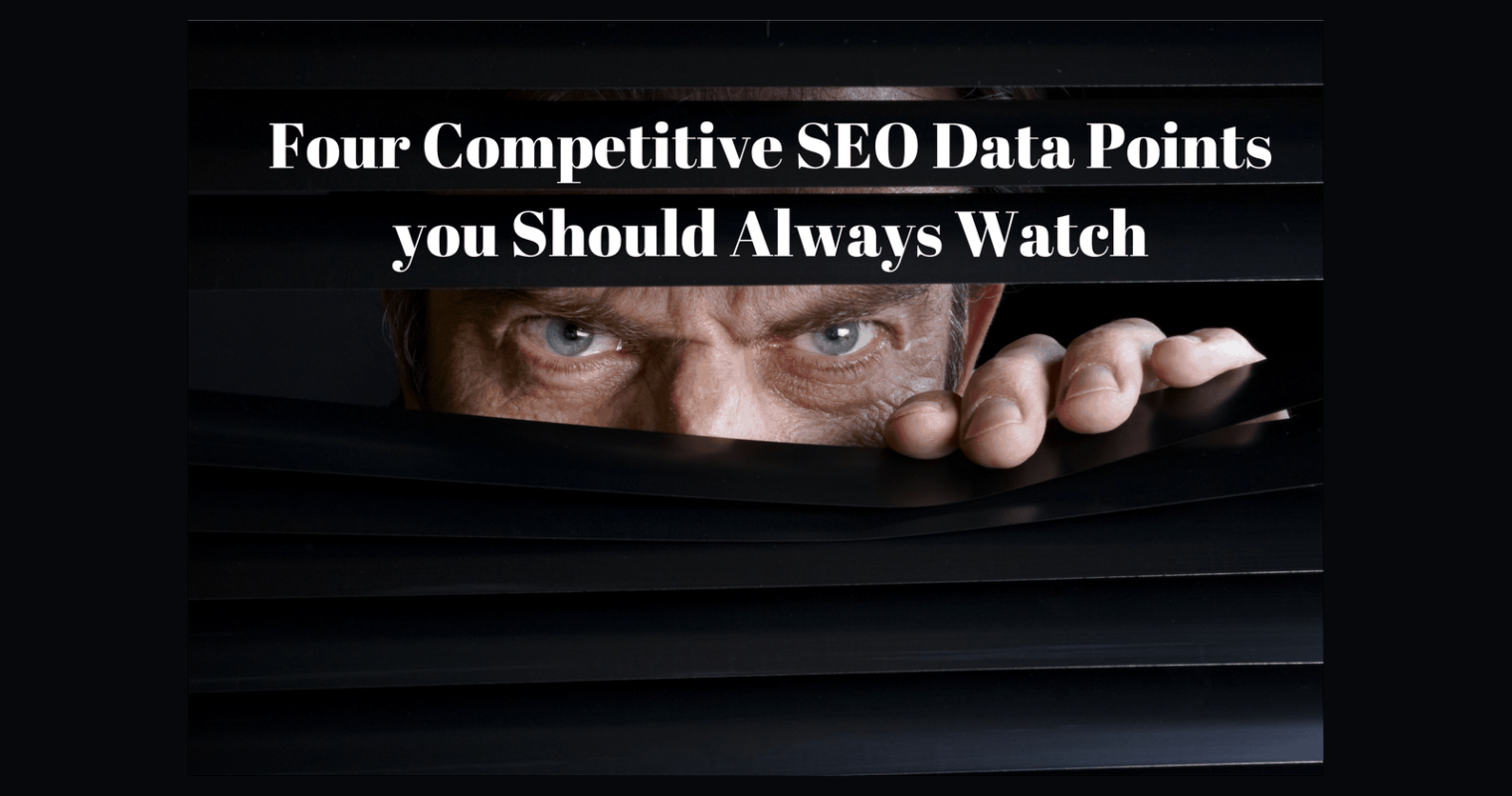 4 Important Competitive SEO Data Points You Should Always Watch