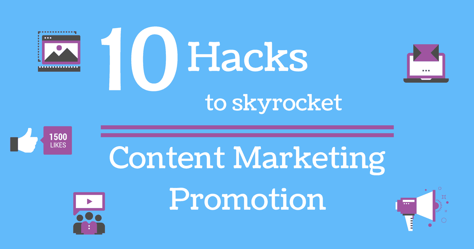 10 Hacks That Can Skyrocket Your Content Promotion