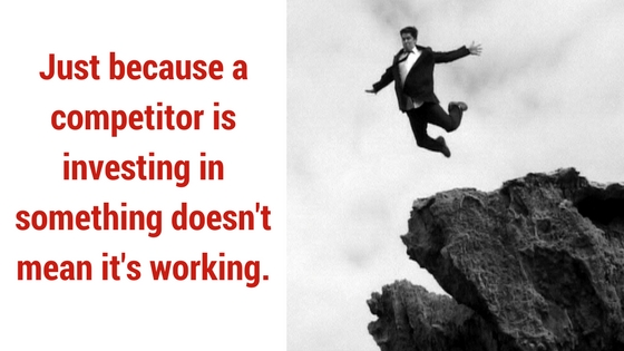 Just because a competitor is in vesting in something doesn't mean it's working.1
