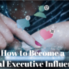 The 5 Steps to Becoming a Social Executive Influencer