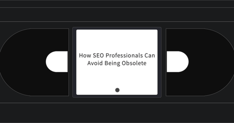 How SEO Professionals Can Avoid Becoming Obsolete