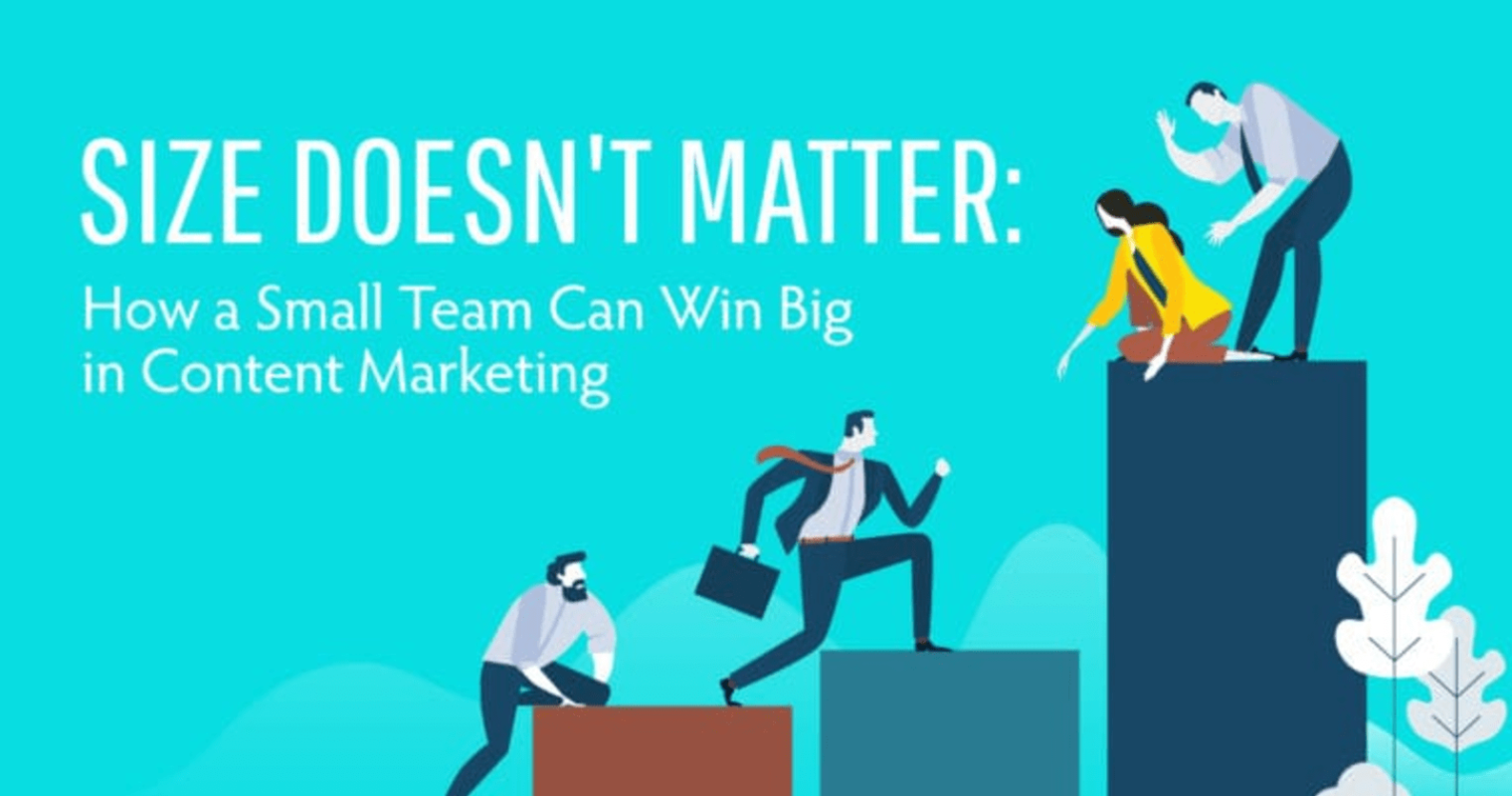Size Doesn't Matter: How a Small Team Can Win Big in Content Marketing