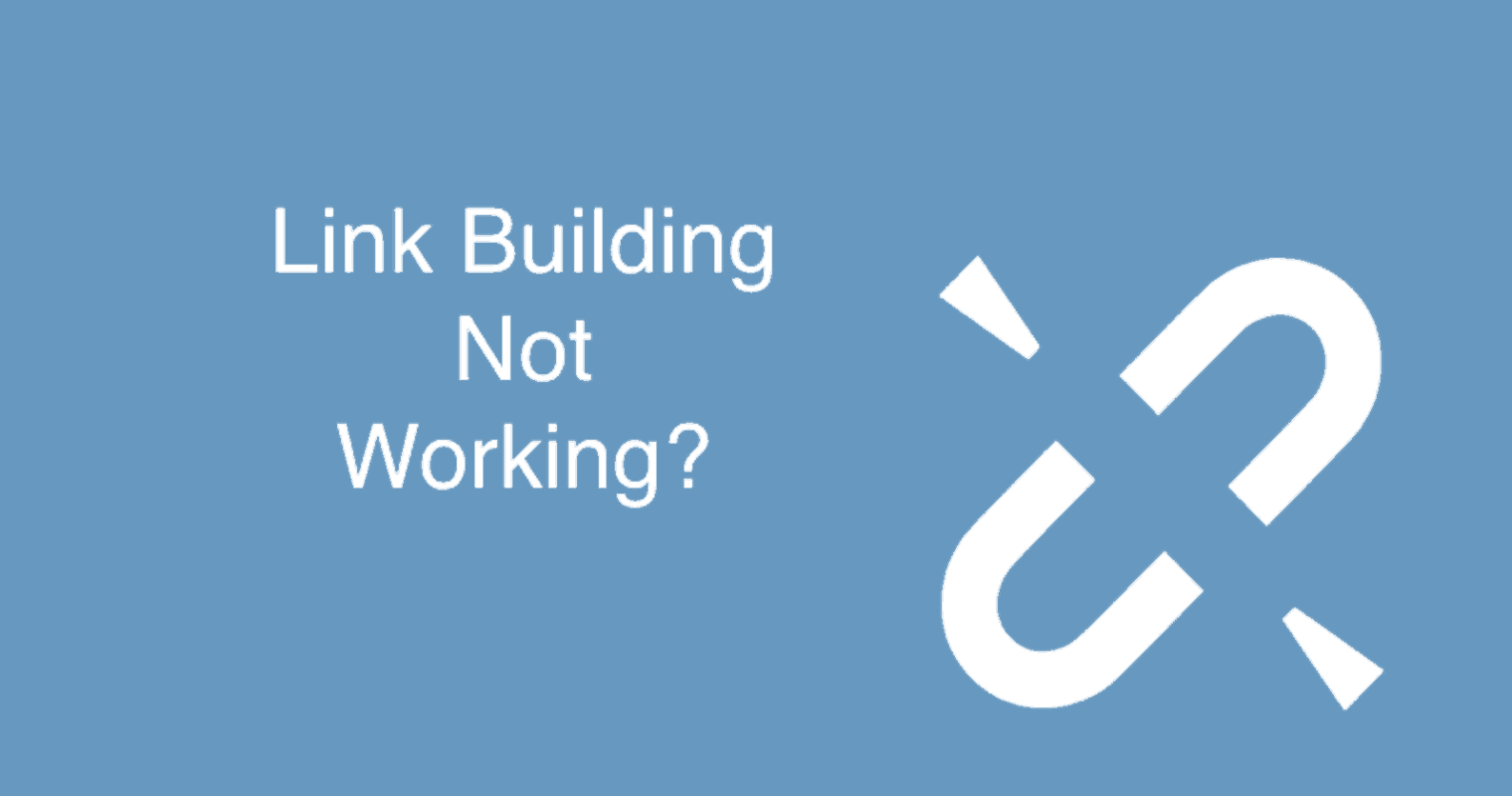 7 Reasons Why Your Broken Link Building Campaign Isn't Working