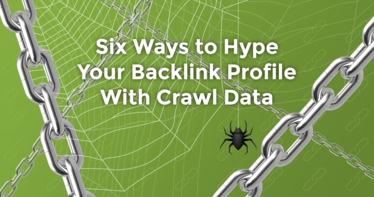 6 Ways to Hype Your Backlink Profile With Crawl Data