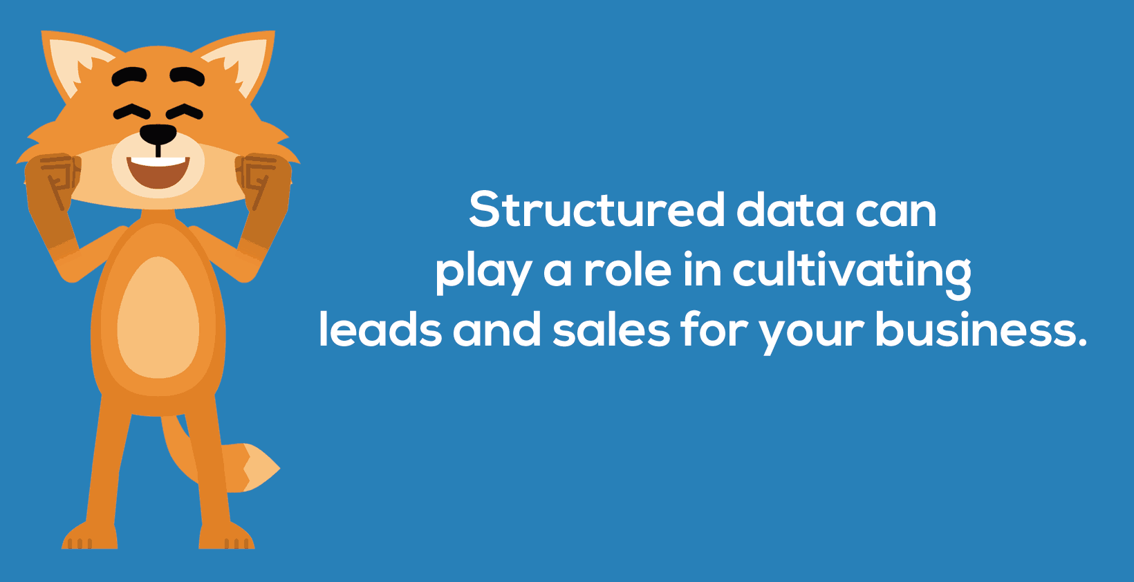 Structured data can play a role in cultivating leads and sales for your business.