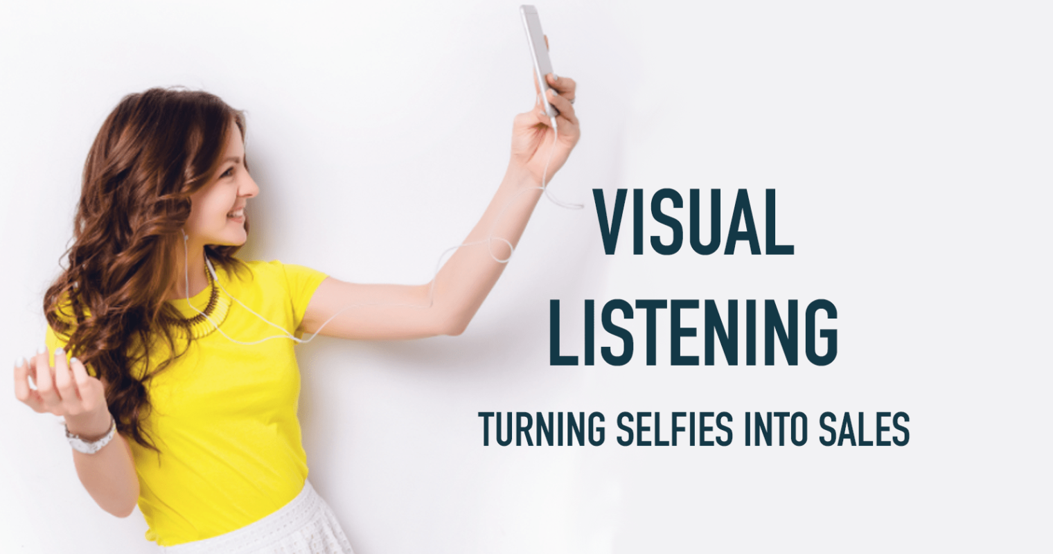 Visual Listening: How to Turn Selfies Into Sales
