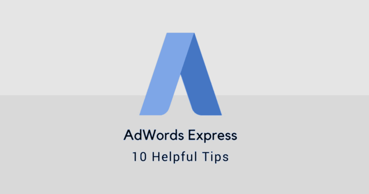 10 Tips to Get the Most Out of Google AdWords Express