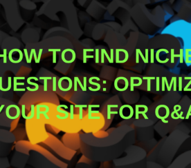 How to Find Niche Questions: Optimize Your Site for Q&A