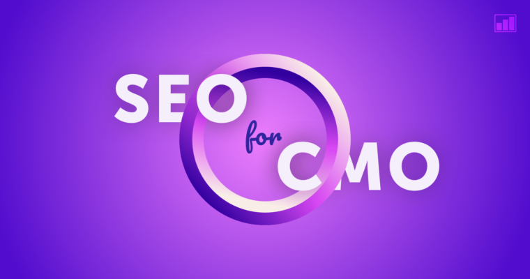 SEO for the CMO: How to Evaluate SEO Performance