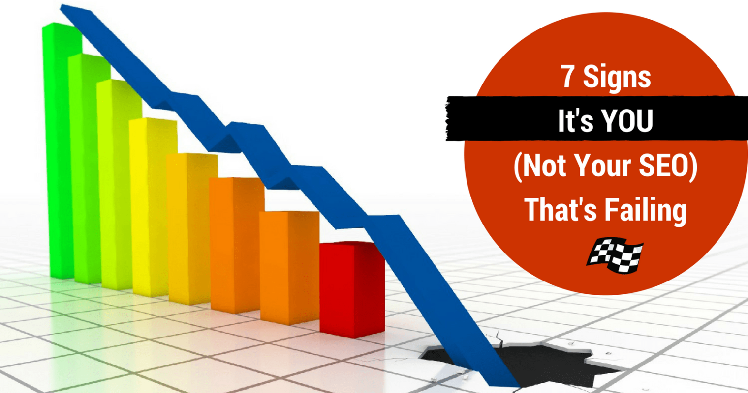 Don't Fire Your SEO Yet! 7 Signs SEO Failure May Be Your Fault