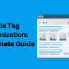 Title Tag Optimization: A Complete How-to Guide