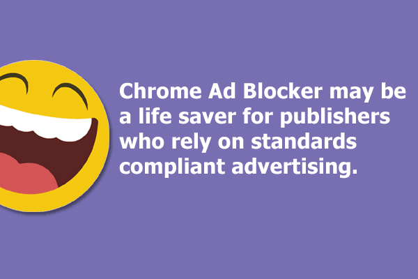 Chrome Ad Blocker may be a life saver for publishers who rely on standards compliant advertising.