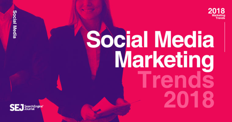 29 Experts on the Most Important 2018 Social Media Trends
