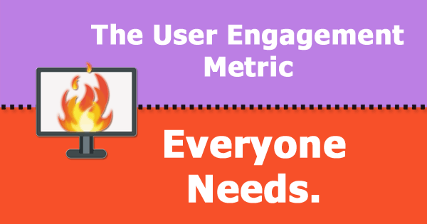 The User Engagement Metric Everyone Needs