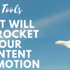 11 Tools That Will Skyrocket Your Content Promotion