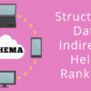 Does Structured Data Markup Indirectly Help Rankings?
