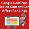 """Google Confirms """"Edge Cases"""" When Content Theft Can Cause Negative Effects"""