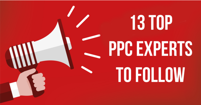 13 of Today's Top PPC Experts to Follow