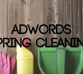 Spring Clean Your Google AdWords Account in 5 Easy Steps