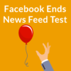 Facebook Ends News Feed Test – How this Impacts Public Pages