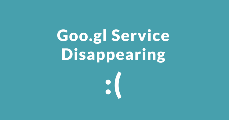 Goo.gl Shutting Down – These are Your Options