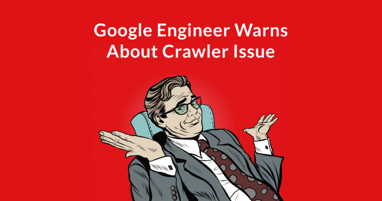 Google Engineer Issues Warning About Google Crawler
