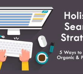 Holistic Search Strategy: 5 Ways to Prioritize Organic & Paid Search