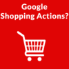 Google Shopping Actions: Google Not Paid from Organic Search