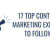 17 Top Content Marketing Experts You Should Be Following