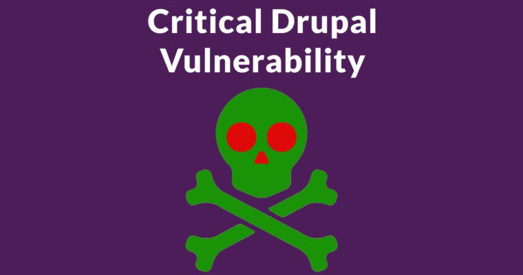 Critical Drupal Core Vulnerability – Upgrade Now