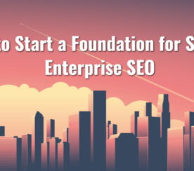 How to Create a Foundation of Enterprise SEO