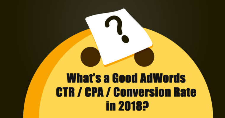 data what s a good adwords ctr cpa conversion rate in 2018