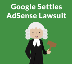 Google Settles Lawsuit Alleging it Unfairly Kept AdSense Earnings
