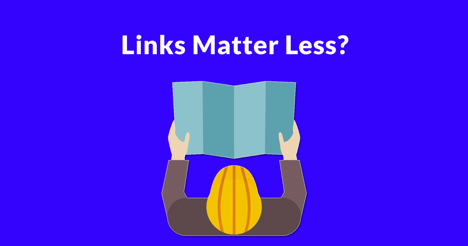 Time to Consider that Links Matter Less for SEO?