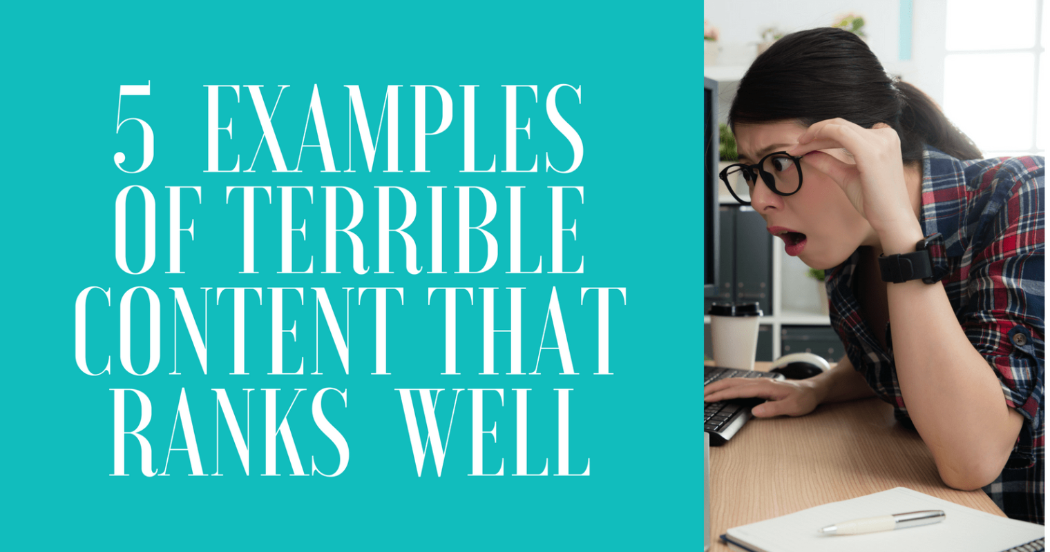 5 Examples of Terrible Content That Ranks Remarkably Well