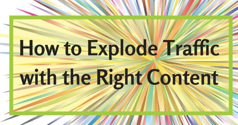 How to Explode Traffic with the Right Content
