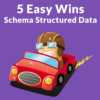 5 Easy Wins for Structured Data in Google