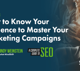 How to Know Your Audience to Master Your Marketing Campaigns