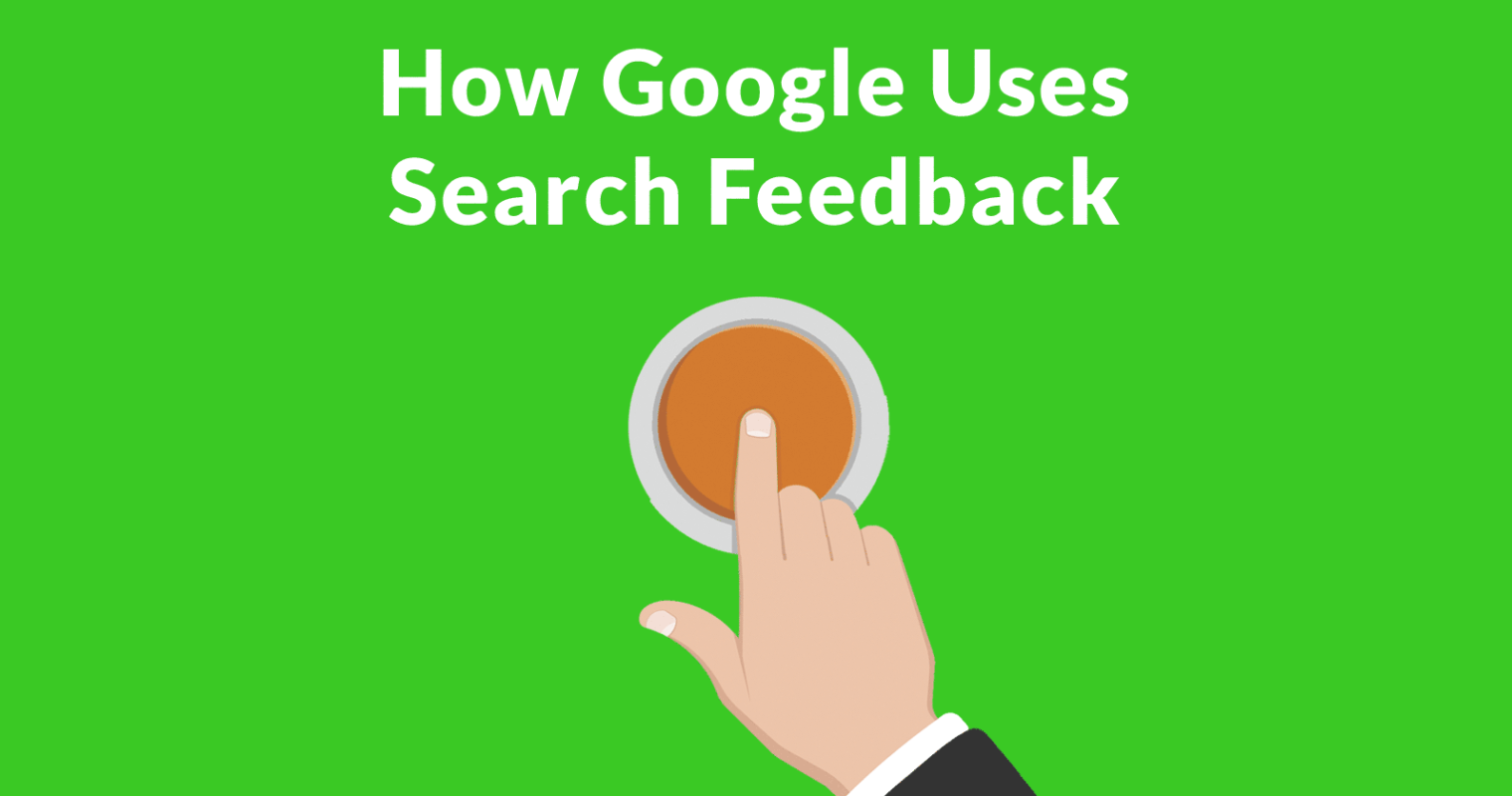 How Google Uses Search Feedback Data