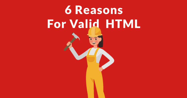 6 Reasons Why Google Says Valid HTML Matters